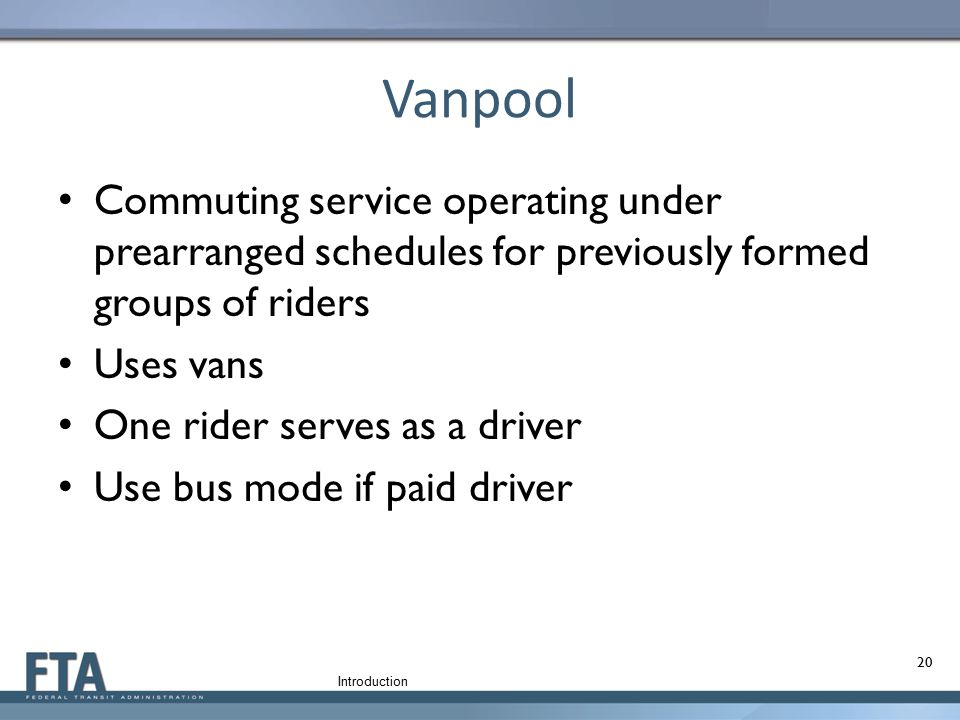 Vanpool Commuting service operating under prearranged schedules for previously formed groups of riders Uses vans One rider serves as a driver Use bus