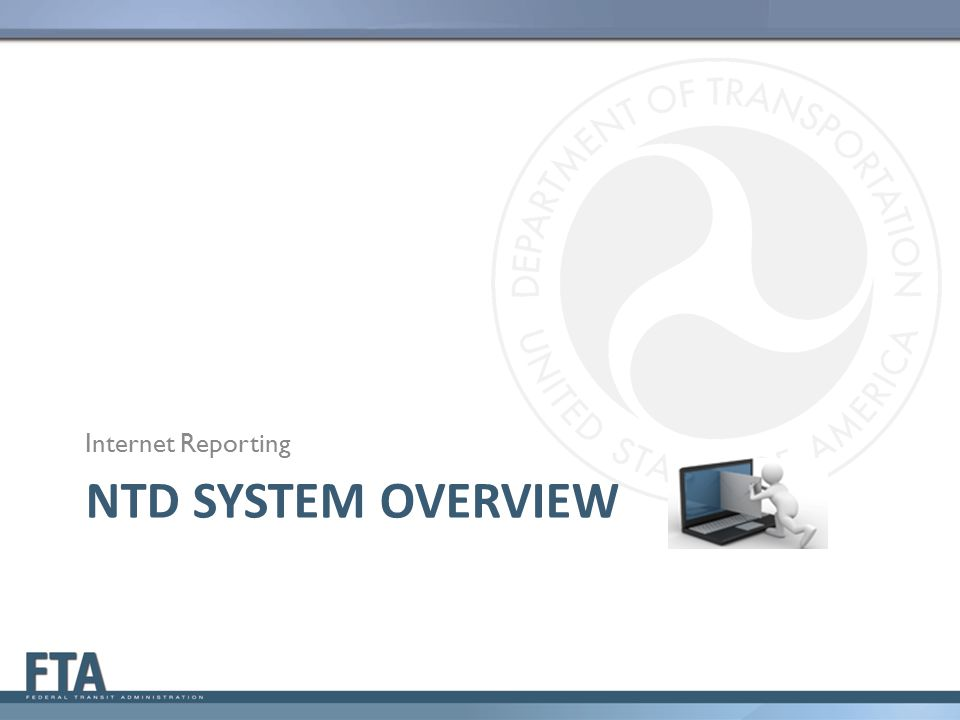 NTD SYSTEM OVERVIEW Internet Reporting