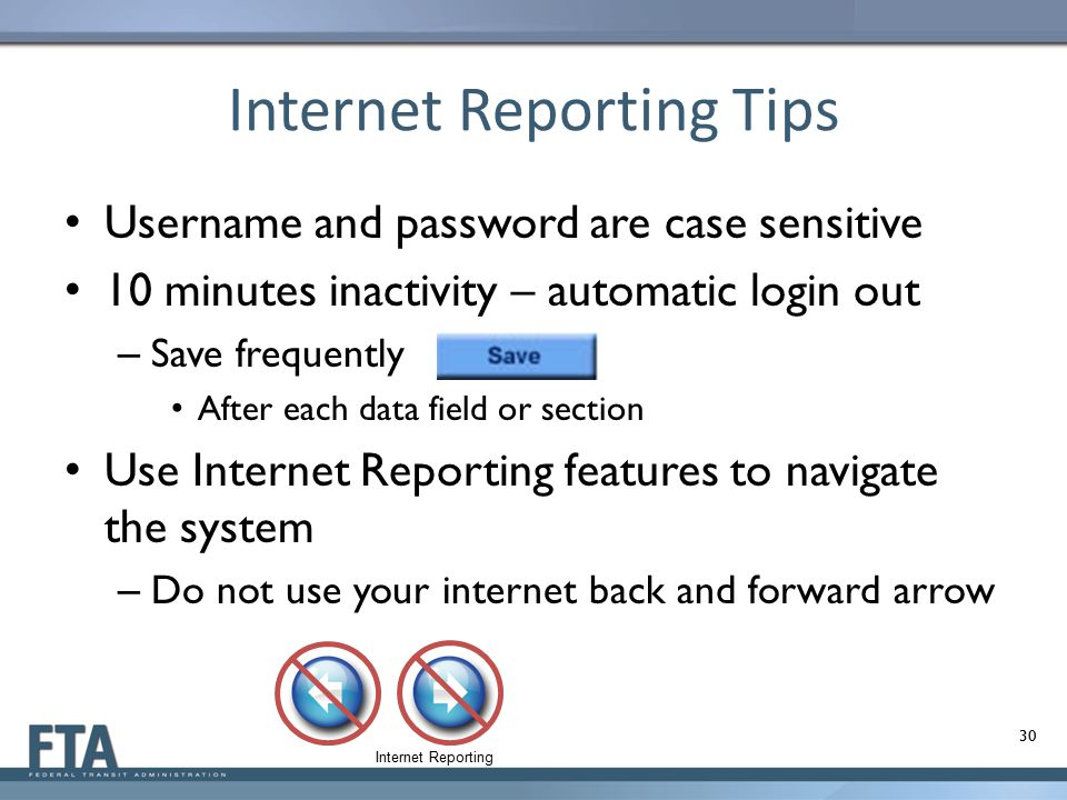 Internet Reporting Tips Username and password are case sensitive 10 minutes inactivity – automatic login out – Save frequently After each data field o