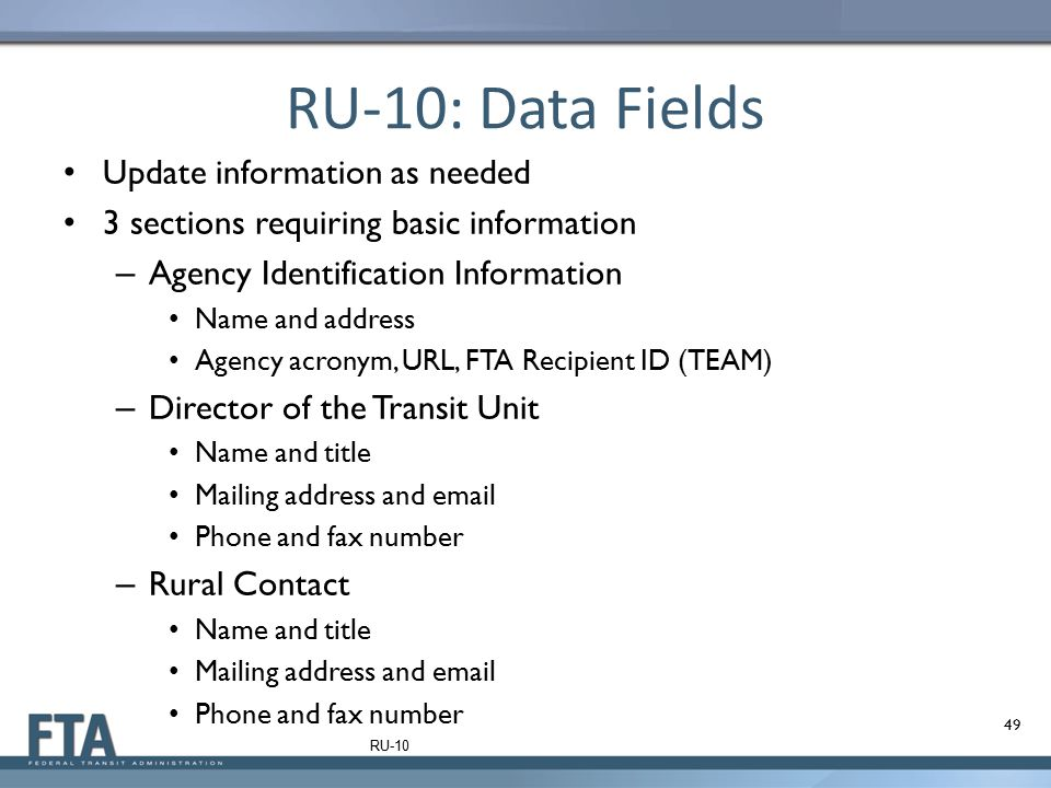 RU-10: Data Fields Update information as needed 3 sections requiring basic information – Agency Identification Information Name and address Agency acr
