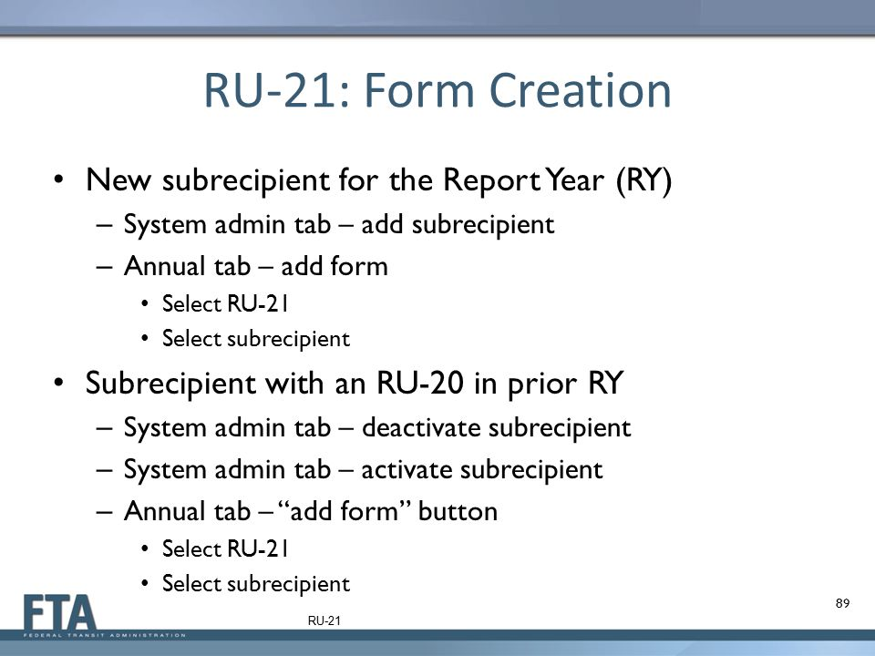 RU-21: Form Creation New subrecipient for the Report Year (RY) – System admin tab – add subrecipient – Annual tab – add form Select RU-21 Select subre