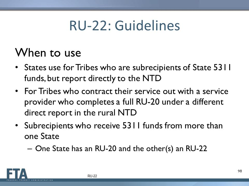 RU-22: Guidelines When to use States use for Tribes who are subrecipients of State 5311 funds, but report directly to the NTD For Tribes who contract