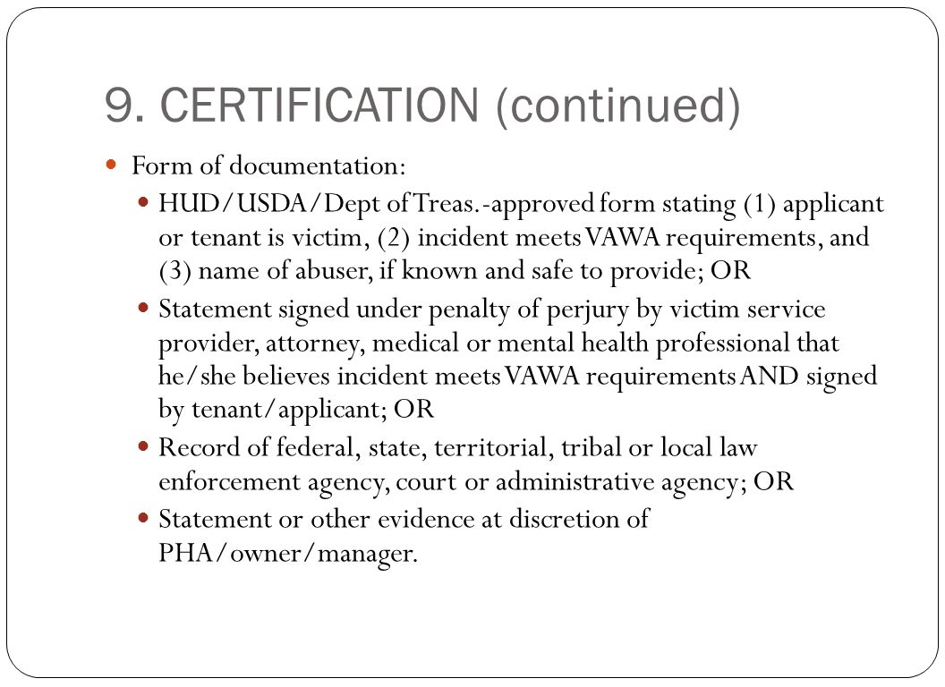 9. CERTIFICATION (continued) Form of documentation: HUD/USDA/Dept of Treas.-approved form stating (1) applicant or tenant is victim, (2) incident meet