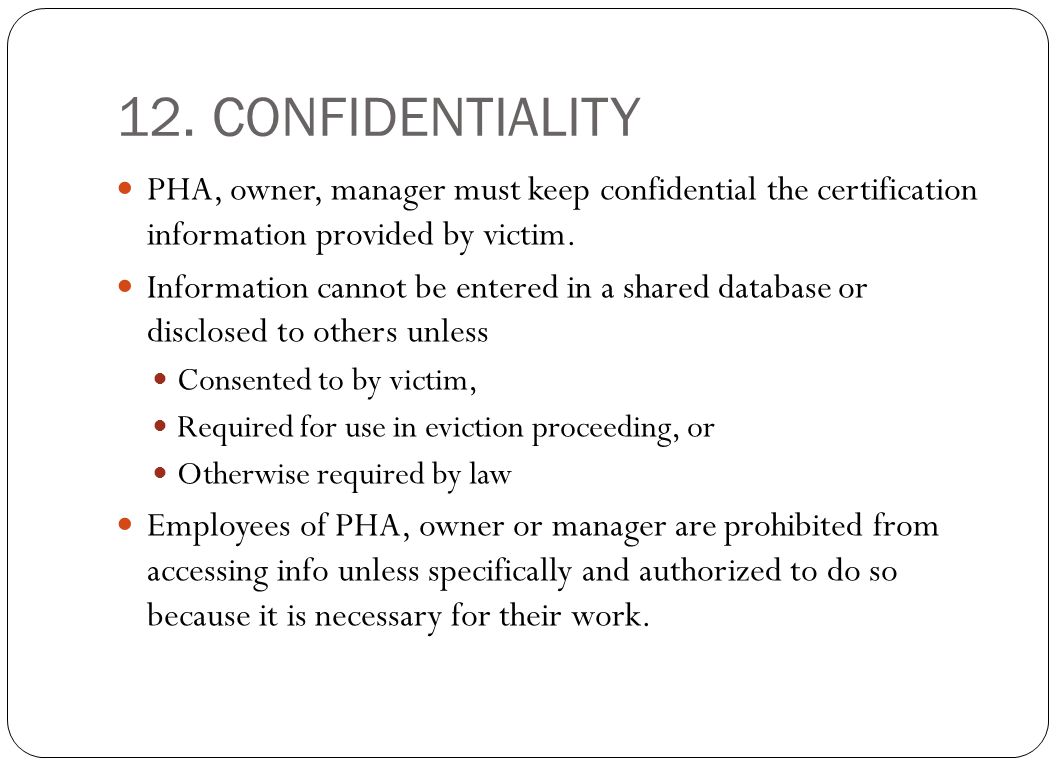 12.CONFIDENTIALITY PHA, owner, manager must keep confidential the certification information provided by victim. Information cannot be entered in a sha