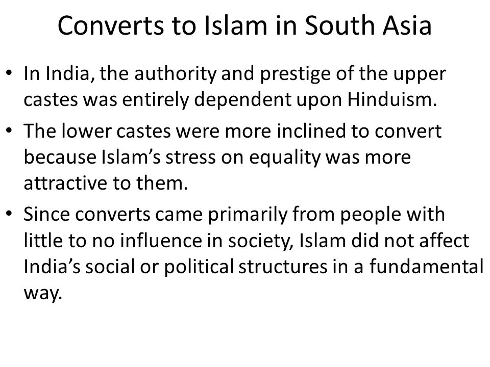 Converts to Islam in South Asia In India, the authority and prestige of the upper castes was entirely dependent upon Hinduism.