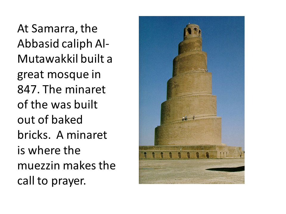 At Samarra, the Abbasid caliph Al- Mutawakkil built a great mosque in 847.