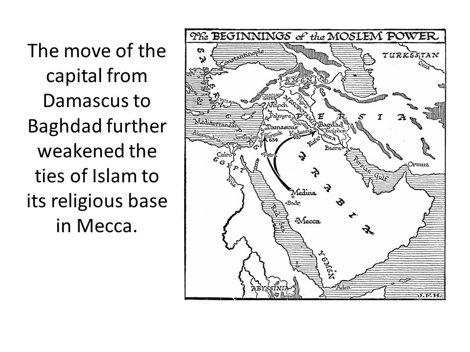 The move of the capital from Damascus to Baghdad further weakened the ties of Islam to its religious base in Mecca.