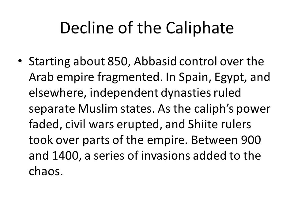 Decline of the Caliphate Starting about 850, Abbasid control over the Arab empire fragmented.