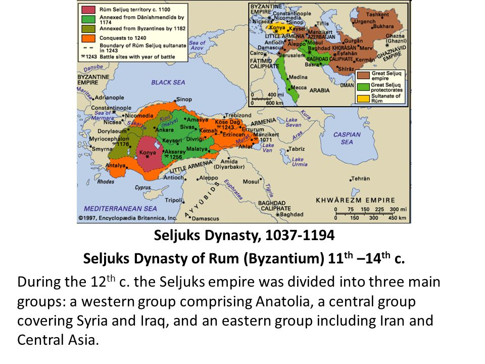 Seljuks Dynasty, 1037-1194 Seljuks Dynasty of Rum (Byzantium) 11 th –14 th c.
