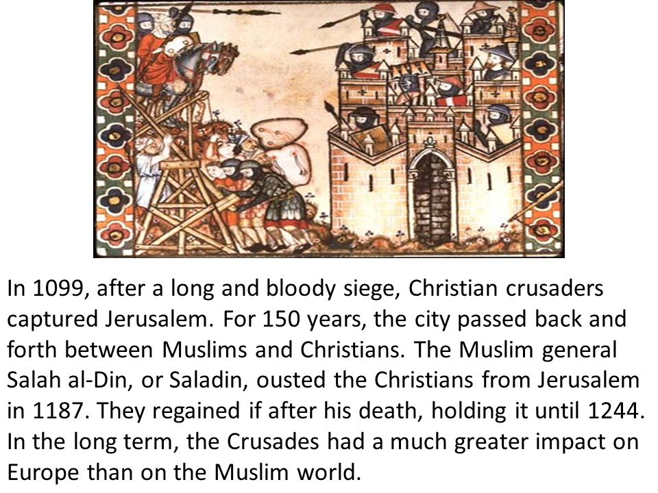 In 1099, after a long and bloody siege, Christian crusaders captured Jerusalem.