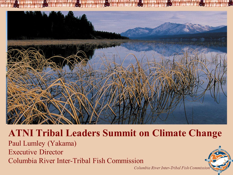 Columbia River Inter-Tribal Fish Commission 1 ATNI Tribal Leaders Summit on Climate Change Paul Lumley (Yakama) Executive Director Columbia River Inte