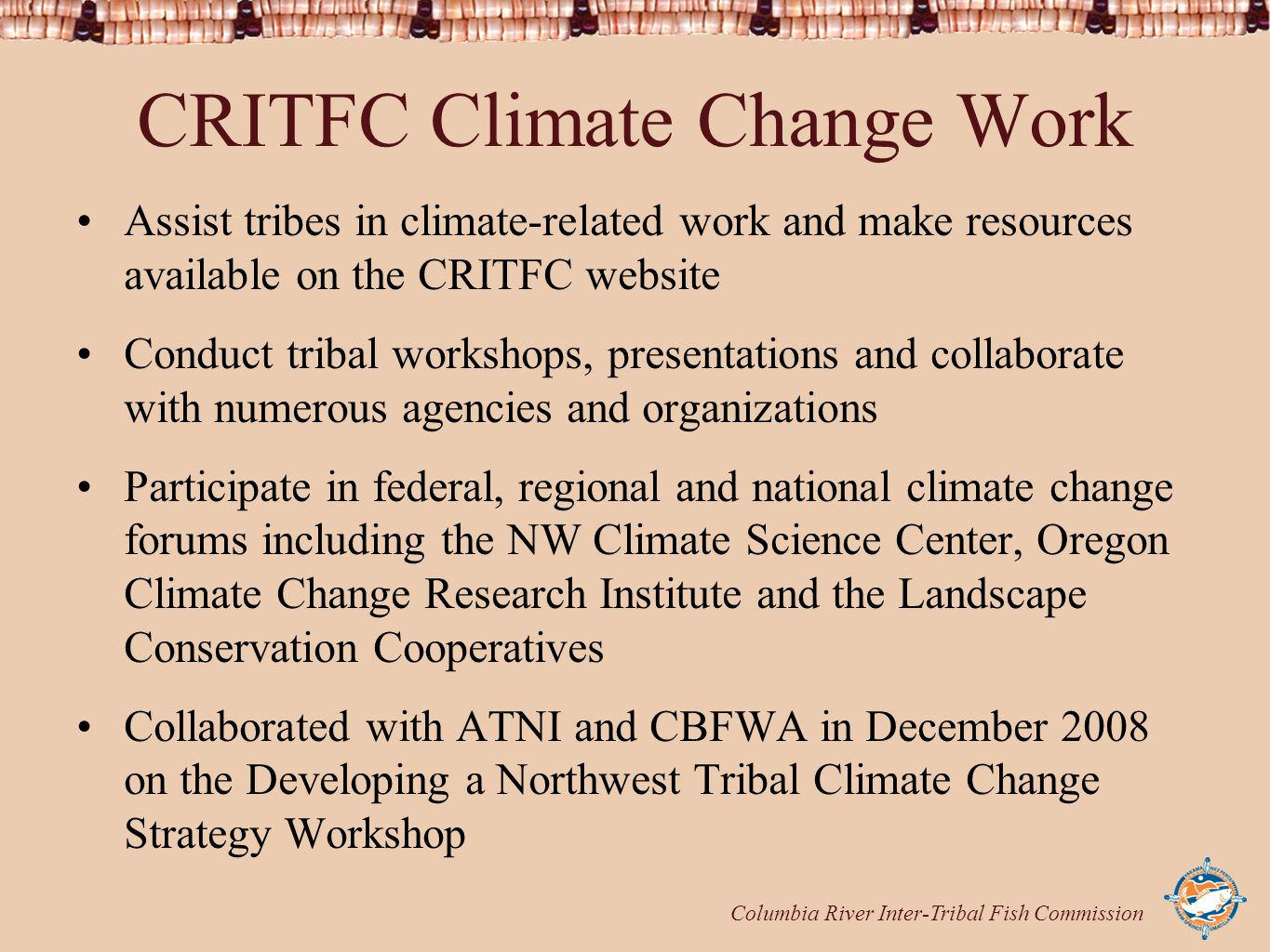 Columbia River Inter-Tribal Fish Commission CRITFC Climate Change Work Assist tribes in climate-related work and make resources available on the CRITF