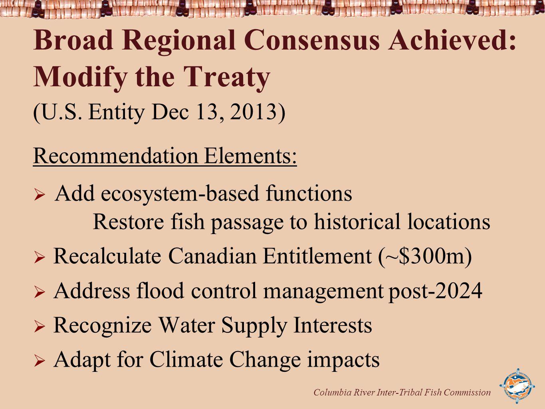 Columbia River Inter-Tribal Fish Commission Broad Regional Consensus Achieved: Modify the Treaty (U.S. Entity Dec 13, 2013) Recommendation Elements: 