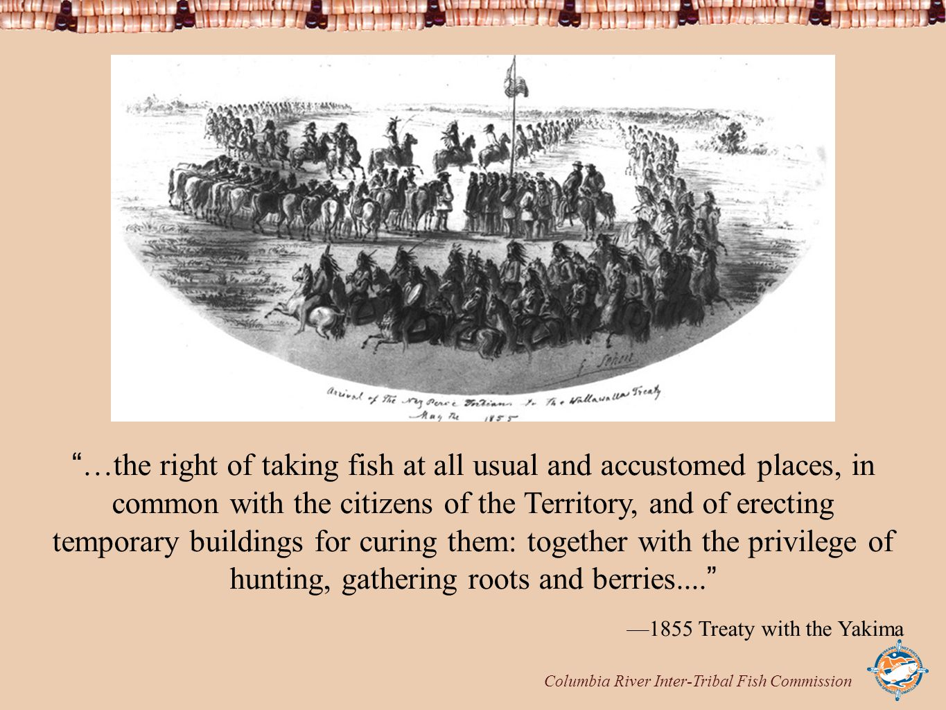 """Columbia River Inter-Tribal Fish Commission """"…the right of taking fish at all usual and accustomed places, in common with the citizens of the Territor"""