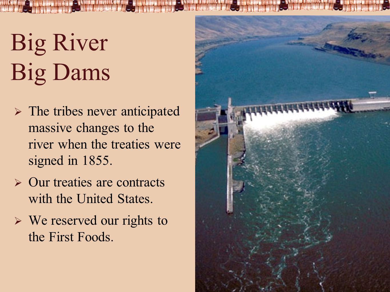 Columbia River Inter-Tribal Fish Commission Big River Big Dams  The tribes never anticipated massive changes to the river when the treaties were signed in 1855.