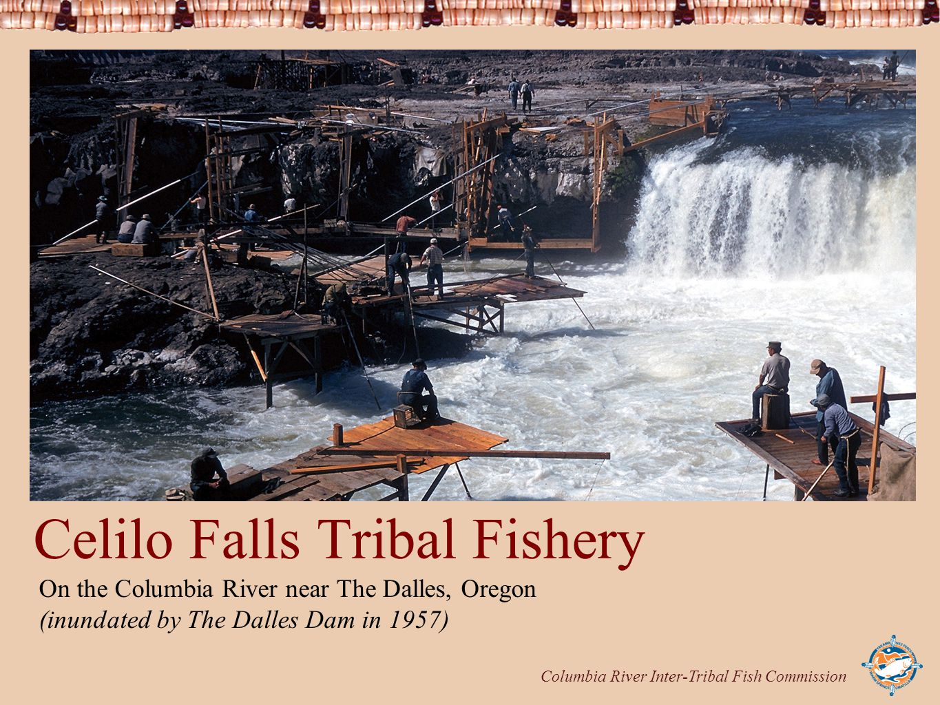 Columbia River Inter-Tribal Fish Commission Celilo Falls Tribal Fishery On the Columbia River near The Dalles, Oregon (inundated by The Dalles Dam in