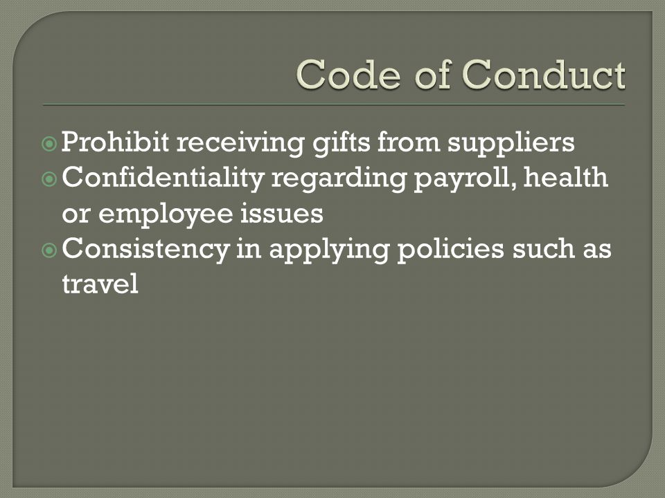  Prohibit receiving gifts from suppliers  Confidentiality regarding payroll, health or employee issues  Consistency in applying policies such as travel