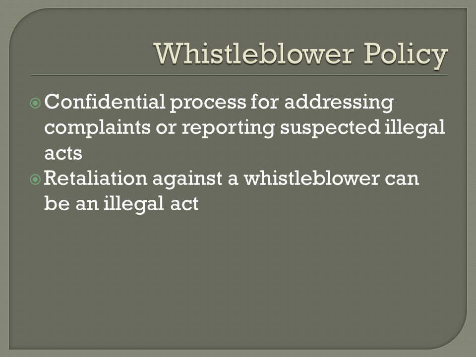  Confidential process for addressing complaints or reporting suspected illegal acts  Retaliation against a whistleblower can be an illegal act