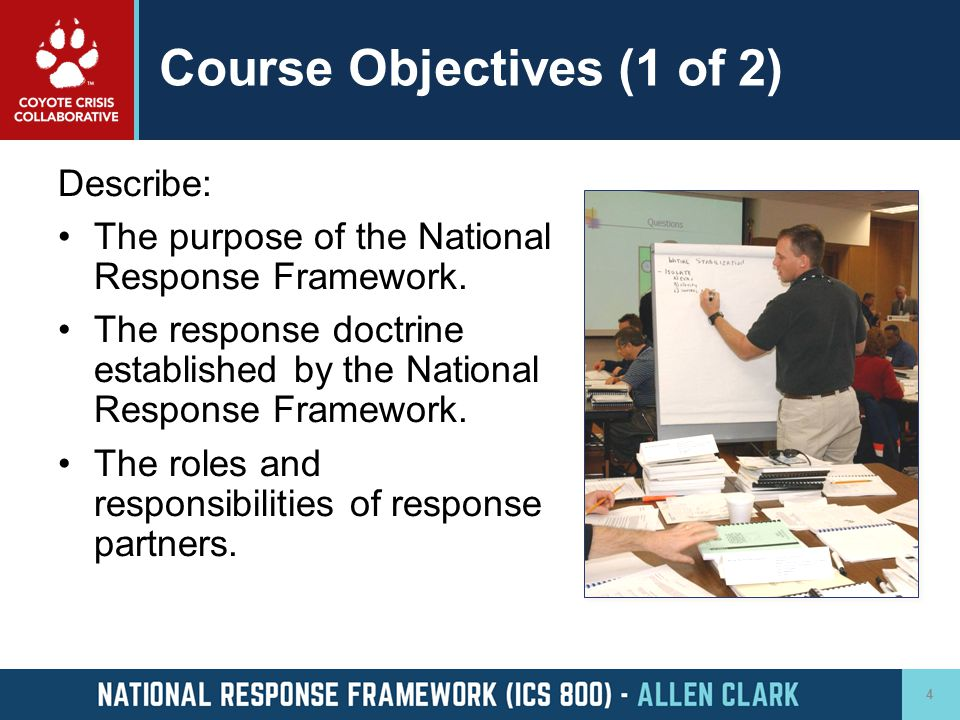 Course Objectives (2 of 2) Describe: The actions that support national response.