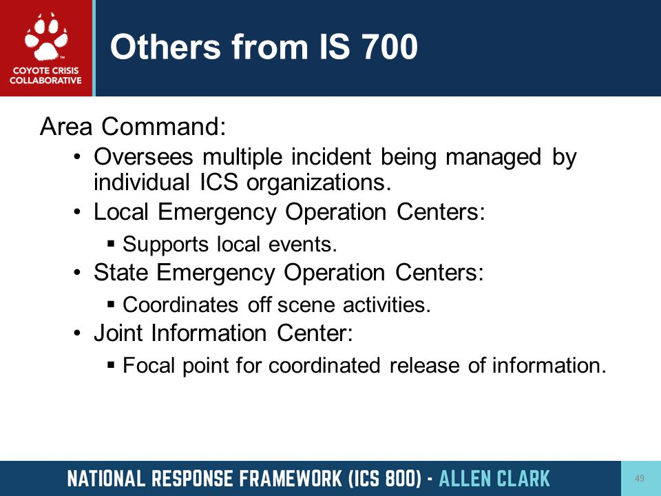 Others from IS 700 Area Command: Oversees multiple incident being managed by individual ICS organizations. Local Emergency Operation Centers:  Suppor