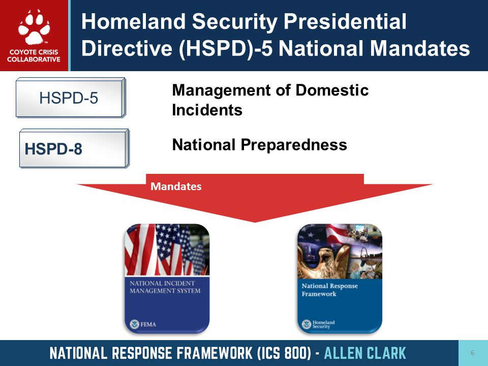 HSPD 5 This directive called for a single, comprehensive system to enhance the ability of the United States to manage domestic incidents: Requires Department of Homeland Security to coordinate with other Federal departments and agencies and State, local, and tribal governments to establish a National Incident Management System and National Response Framework.