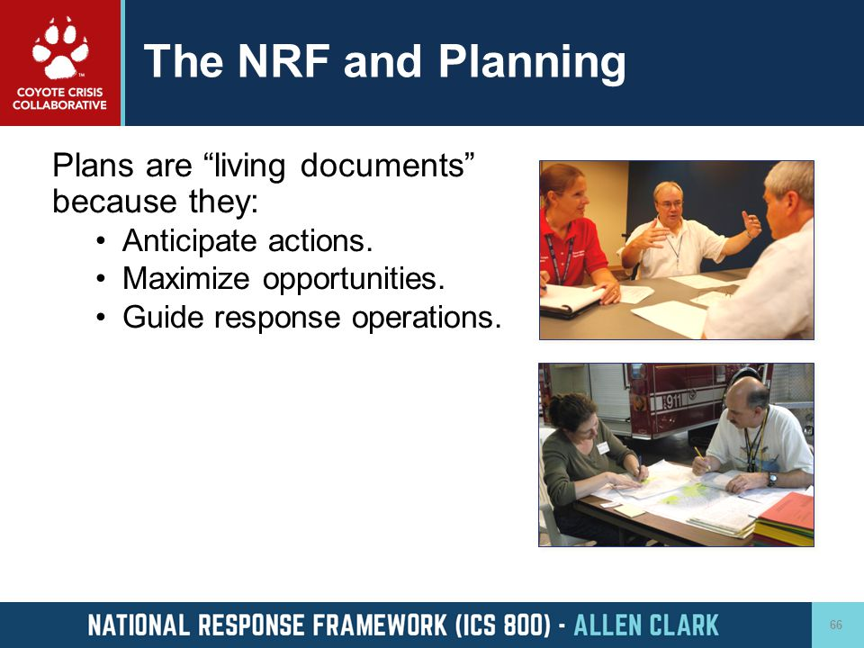 """The NRF and Planning Plans are """"living documents"""" because they: Anticipate actions. Maximize opportunities. Guide response operations. 66"""