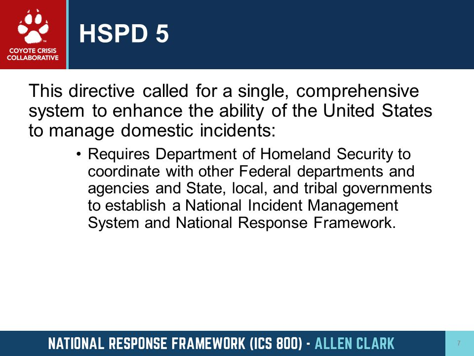 HSPD 5 This directive called for a single, comprehensive system to enhance the ability of the United States to manage domestic incidents: Requires Dep