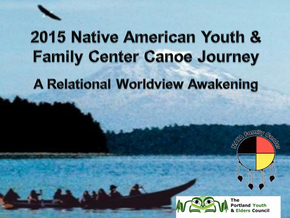 2015 Native American Youth & Family Center Canoe Journey A Relational Worldview Awakening