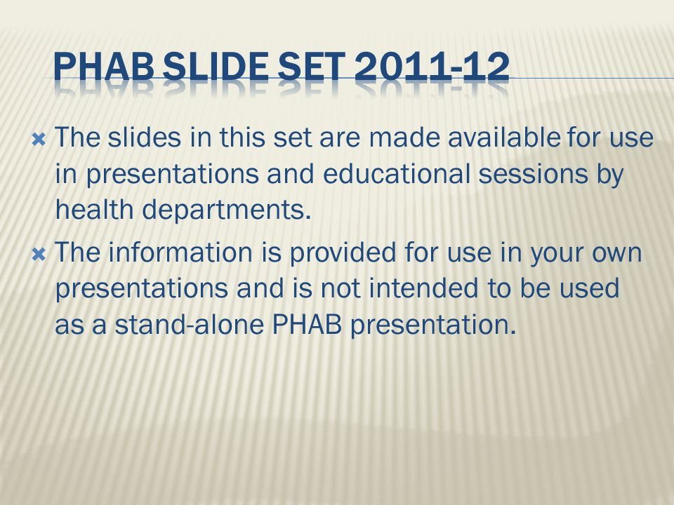  The slides in this set are made available for use in presentations and educational sessions by health departments.