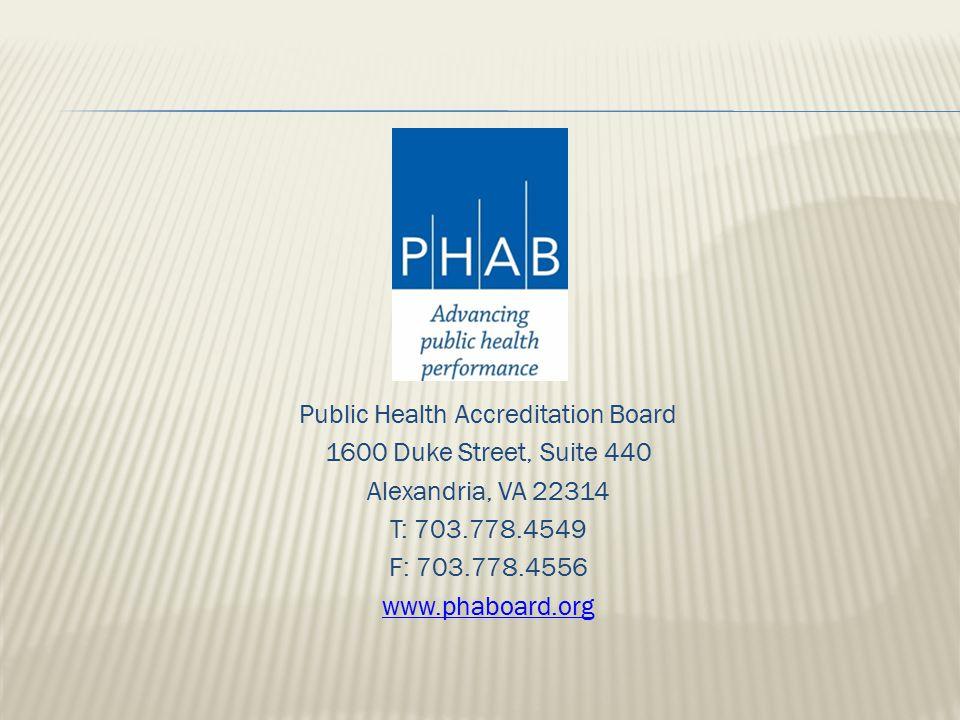 Public Health Accreditation Board 1600 Duke Street, Suite 440 Alexandria, VA 22314 T: 703.778.4549 F: 703.778.4556 www.phaboard.org