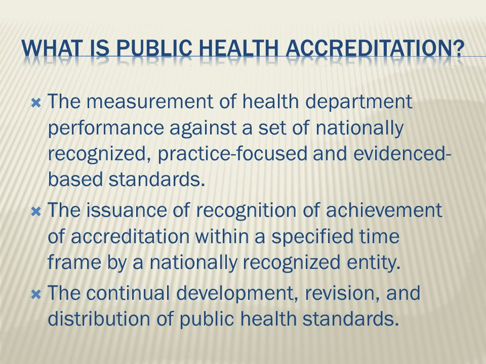  The measurement of health department performance against a set of nationally recognized, practice-focused and evidenced- based standards.