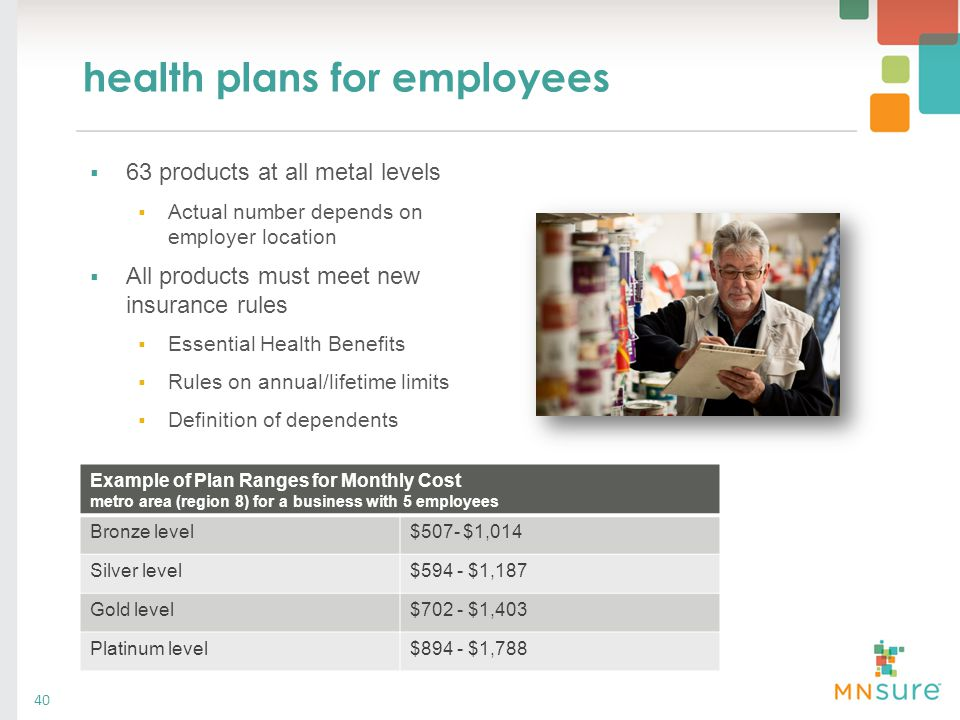 health plans for employees 40  63 products at all metal levels  Actual number depends on employer location  All products must meet new insurance ru