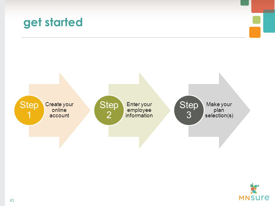 get started 41 Create your online account Step 1 Enter your employee information Step 2 Make your plan selection(s) Step 3