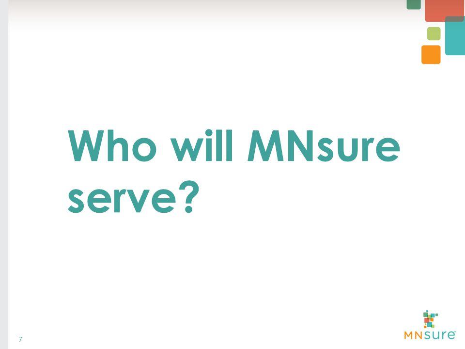 Who will MNsure serve? 7