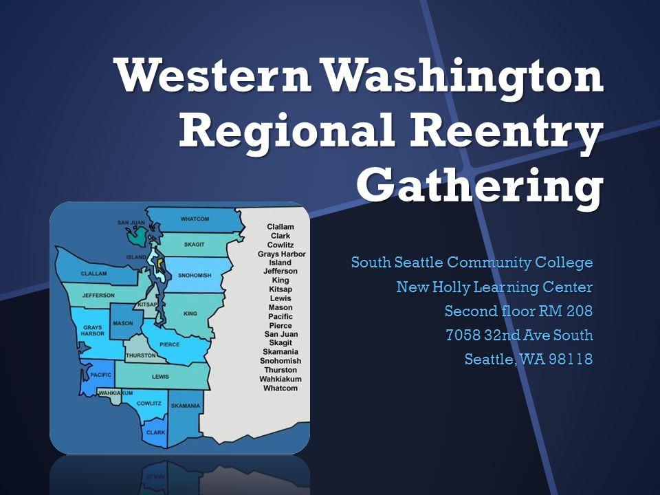 Western Washington Regional Reentry Gathering South Seattle Community College New Holly Learning Center Second floor RM 208 7058 32nd Ave South Seattle, WA 98118
