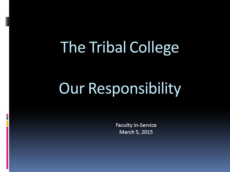 The Tribal College Our Responsibility Faculty In-Service March 5, 2015