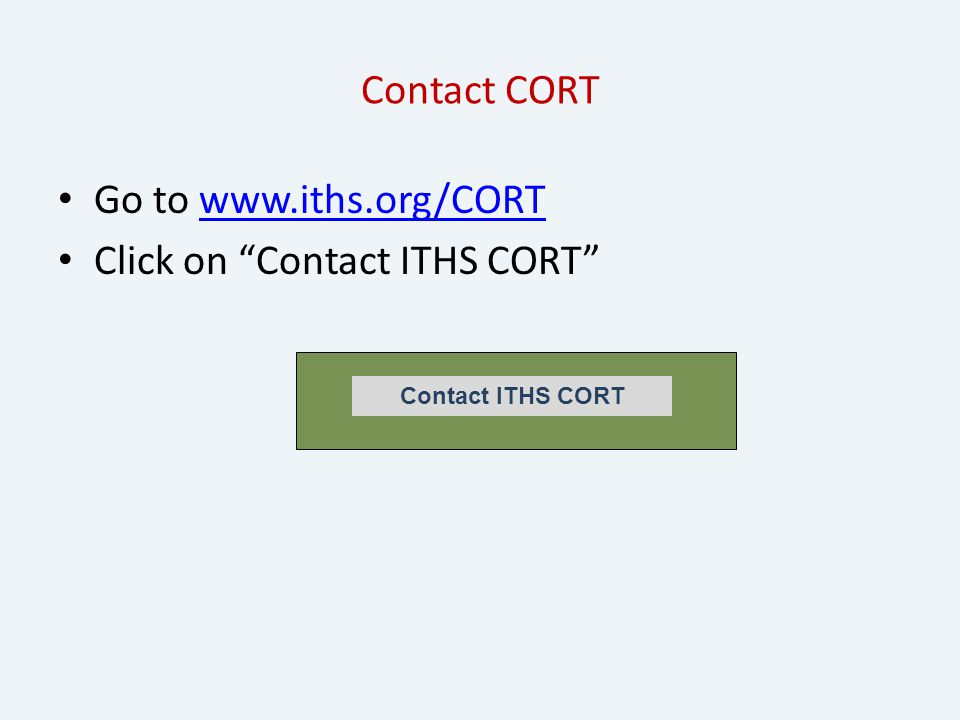 Contact CORT Go to www.iths.org/CORTwww.iths.org/CORT Click on Contact ITHS CORT Contact ITHS CORT
