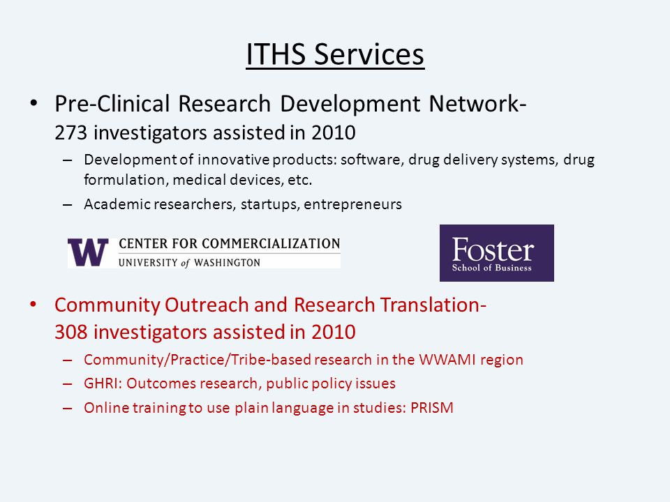 ITHS Services Pre-Clinical Research Development Network- 273 investigators assisted in 2010 – Development of innovative products: software, drug delivery systems, drug formulation, medical devices, etc.
