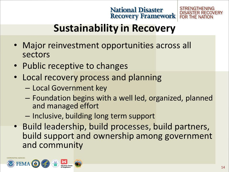 14 Sustainability in Recovery Major reinvestment opportunities across all sectors Public receptive to changes Local recovery process and planning – Local Government key – Foundation begins with a well led, organized, planned and managed effort – Inclusive, building long term support Build leadership, build processes, build partners, build support and ownership among government and community