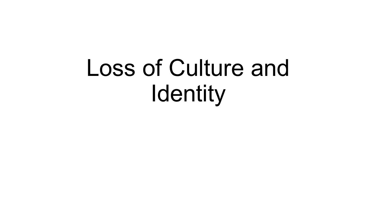 Loss of Culture and Identity