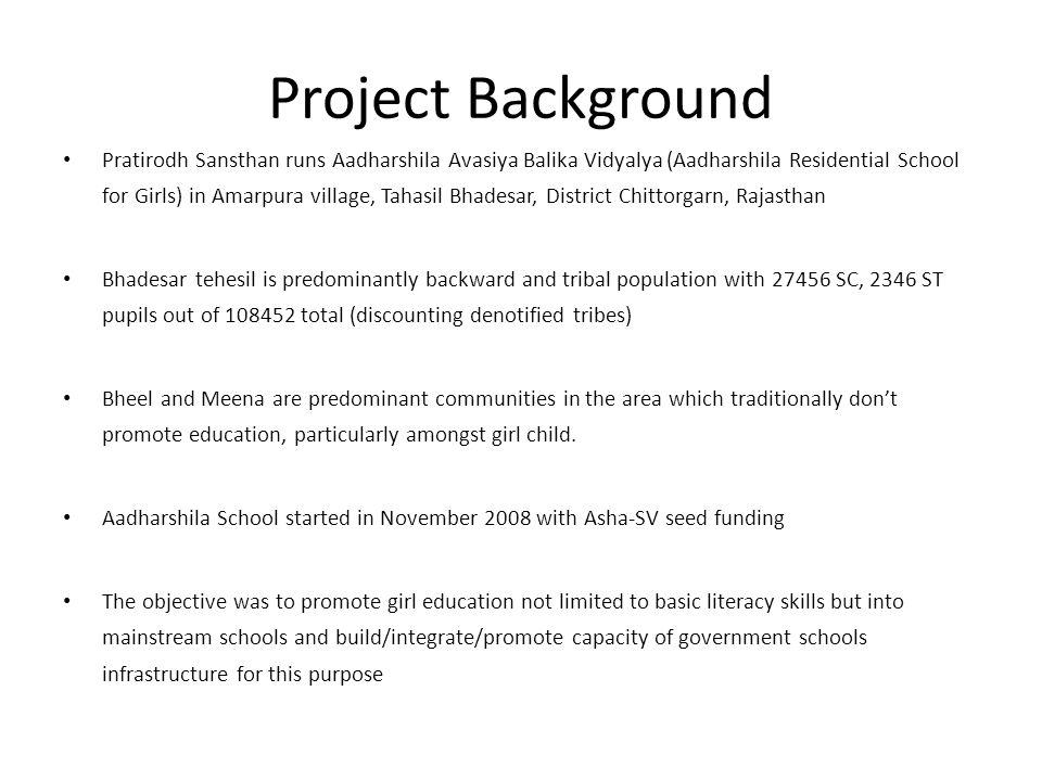 Project Background Since 2001 central government has opened 6000 Kasturba Gandhi Balika Avasiya Vidyalaya for tribal girls.