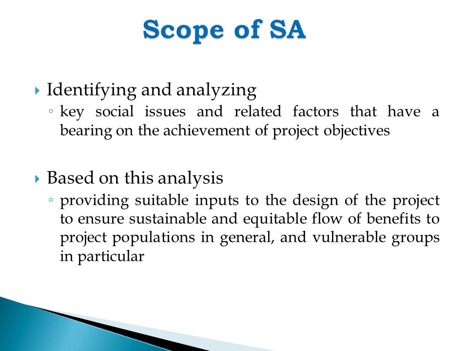  What is Social Management Framework (SMF): ◦ SMF is the instrument that provides the necessary guidance to identify and address the potential social concerns or impacts of a project right from the planning stage to its implementation and post- implementation operations  Why SMF: The main purpose of preparing SMF is to ensure that ◦ Social safeguard principles are fully mainstreamed in project planning, implementation and monitoring; and ◦ The potential adverse impacts are adequately mitigated and potential benefits of the project are further enhanced to improve the effectiveness and sustainability of the project ◦ It details out the implementation schedule for each suggested measure along with the primary responsibility for implementation