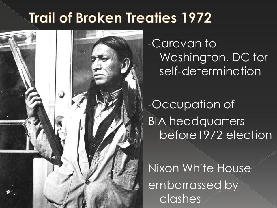 -Caravan to Washington, DC for self-determination -Occupation of BIA headquarters before1972 election Nixon White House embarrassed by clashes