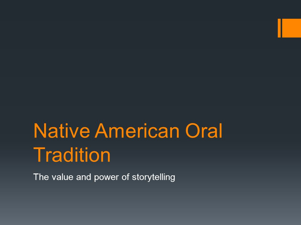 Oral tradition  Purpose and cause  American Indian oral tradition and teachings are used to transmit culture and preserve the history of American Indians.