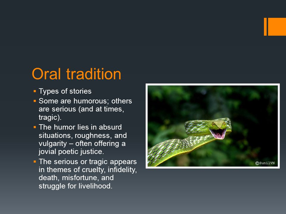 Oral tradition  Types of stories  Some are humorous; others are serious (and at times, tragic).