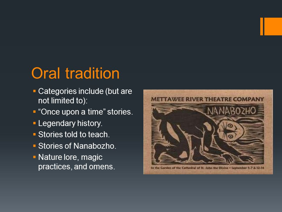 Oral tradition  Categories include (but are not limited to):  Once upon a time stories.