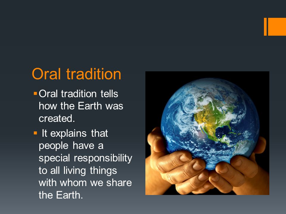 Oral tradition  Oral tradition tells how the Earth was created.