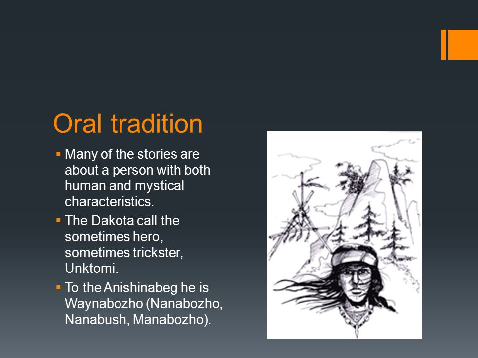Oral tradition  Many of the stories are about a person with both human and mystical characteristics.