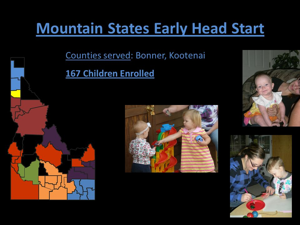 Mountain States Early Head Start Counties served: Bonner, Kootenai 167 Children Enrolled