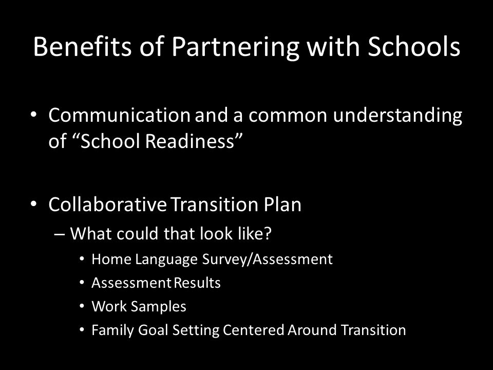 Benefits of Partnering with Schools Communication and a common understanding of School Readiness Collaborative Transition Plan – What could that look like.